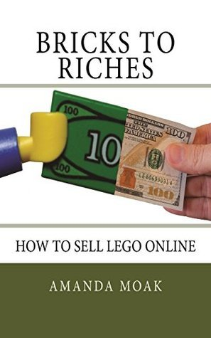 Bricks to Riches: How to Sell Lego Online Amanda Moak