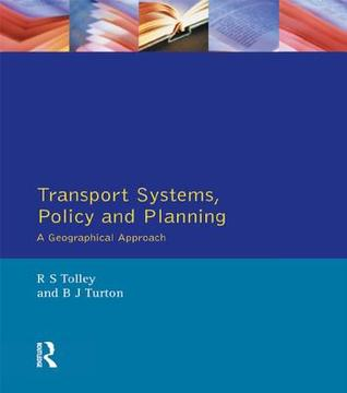 Transport Systems, Policy and Planning: A Geographical Approach  by  Rodney Tolley