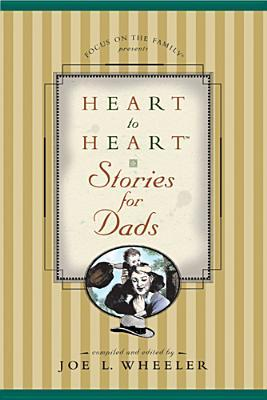 Heart to Heart Stories for Dads  by  Joe L. Wheeler