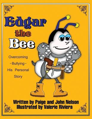 Edgar the Bee: Overcoming Bullying - His Personal Story Paige Nelson