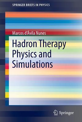 Hadron Therapy Physics and Simulations  by  Marcos D Nunes