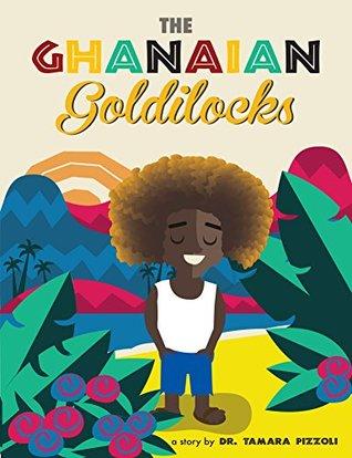 The Ghanaian Goldilocks  by  Tamara Pizzoli
