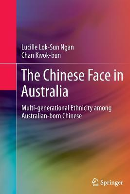 The Chinese Face in Australia: Multi-Generational Ethnicity Among Australian-Born Chinese Lucille Lok Ngan