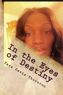 In the Eyes of Destiny  by  Tara Davis Thornton