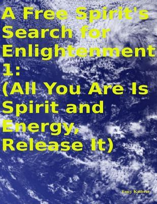 A Free Spirits Search for Enlightenment 1:  by  Tony Kelbrat