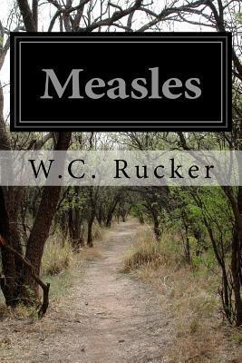 Measles  by  W C Rucker