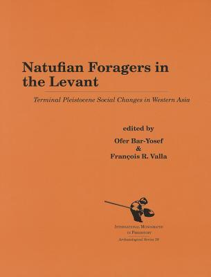 Natufian Foragers in the Levant: Terminal Pleistocene Social Changes in Western Asia  by  Ofer Bar-Yosef