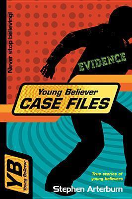 Young Believer Case Files: True Stories of Young Believers Stephen Arterburn