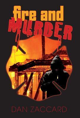 Fire and Murder Dan Zaccard