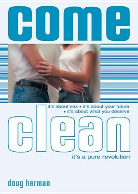Come Clean: Fight the Sexual Battle, Protect Your Future, Demand What You Deserve Doug Herman