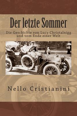 Der Letzte Sommer: Die Geschichte Von Lucy Christalnigg Und Vom Ende Einer Welt  by  Nello Cristianini