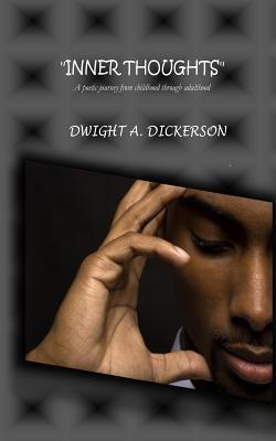 Inner Thoughts: A Poetic Journey from Childhood to Adulthood Dwight a Dickerson
