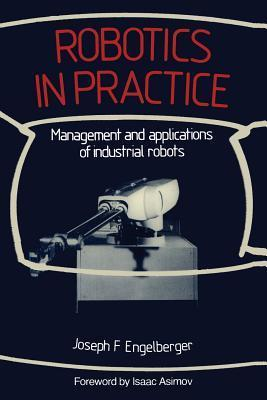 Robotics In Practice Management And Applications Of Industrial Robots  by  Joseph F. Engelberger