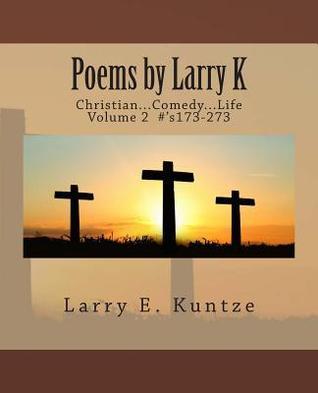 Poems Larry K: Christian...Comedy...Life Volume 2 #S 173-273 by Larry E Kuntze