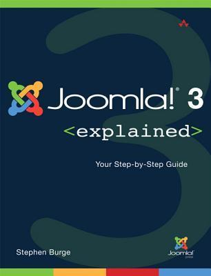 Joomla! 3 Explained: Your Step-By-Step Guide Stephen Burge