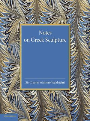 Notes on Greek Sculpture Charles Walston