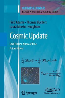 Cosmic Update: Dark Puzzles. Arrow of Time. Future History Fred Adams