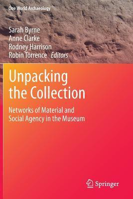 Unpacking the Collection: Networks of Material and Social Agency in the Museum Sarah Byrne