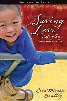 Saving Levi: Left to Die, Destined to Live Lisa Misraje Bentley