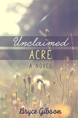 Unclaimed Acre  by  Bryce Gibson