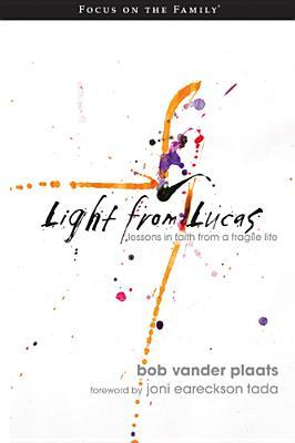 Light from Lucas: Lessons in Faith from a Fragile Life  by  Robert Vander Plaats
