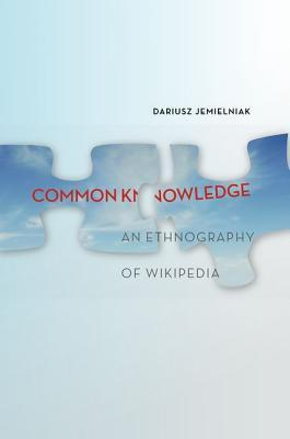 Common Knowledge?: An Ethnography of Wikipedia  by  Dariusz Jemielniak