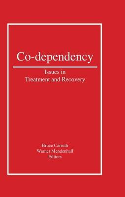 Co-Dependency: Issues in Treatment and Recovery  by  Bruce Carruth