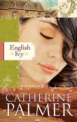 English Ivy (English Ivy #1)  by  Catherine   Palmer