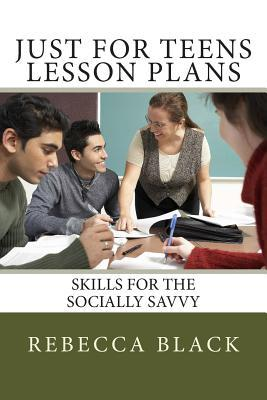 Just for Teens Lesson Plans: Skills for the Socially Savvy  by  Rebecca Black