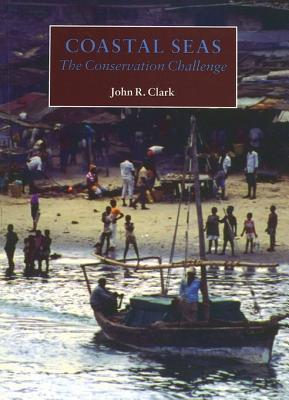 Coastal Seas: The Conservation Challenge  by  John R. Clark