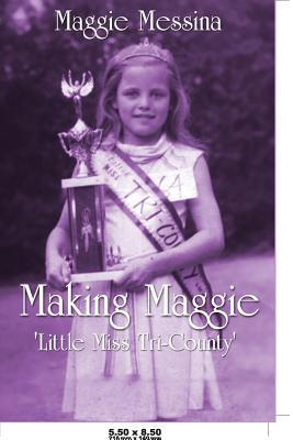 Making Maggie: Little Miss Tri-County Maggie Messina