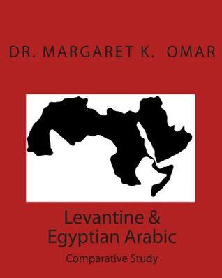 Levantine & Egyptian Arabic: Comparative Study Dr. Margaret K. Omar