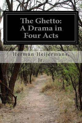 The Ghetto: A Drama in Four Acts  by  Herman Heijermans