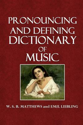 Pronouncing and Defining Dictionary of Music  by  W S B Matthews
