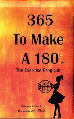 365 to Make a 180: The Exercise Program  by  Anastasia Svoboda