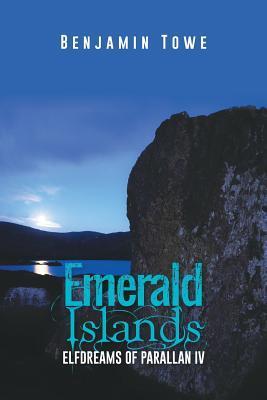 Emerald Islands: Elfdreams of Parallan IV Benjamin Towe