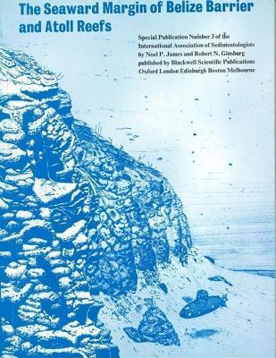 The Seaward Margin of the Belize Barrier and Atoll Reefs (Special Publication 3 of the IAS)  by  N P James