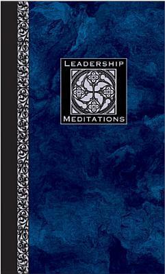 Leadership Meditations: Reflections for Leaders in All Walks of Life David L. Goetz