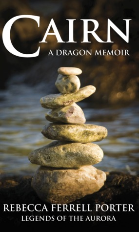 Cairn: A Dragon Memoir (Legends of the Aurora, #2)  by  Rebecca Ferrell Porter