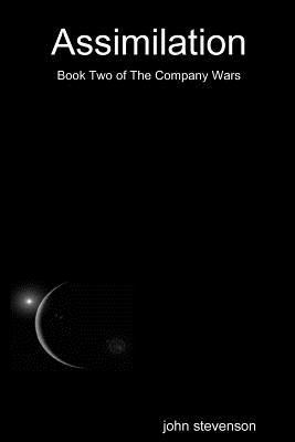 Assimilation: Book 2 of the Company Wars Series  by  John Stevenson