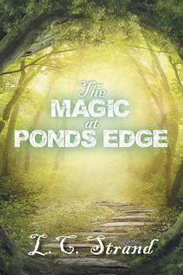 The Magic at Ponds Edge L C Strand