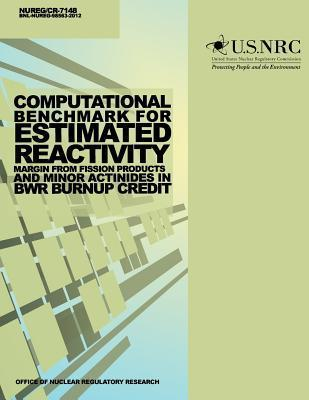 Computational Benchmark for Estimated Reactivity Margin from Fission Products and Minor Actinides in Bwr Burnup Credit U.S. Nuclear Regulatory Commission