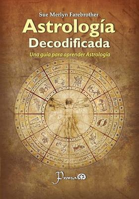Astrologia Decodificada: Una Guia Paso a Paso Para Aprender Astrologia Sue Merlyn Farebrother