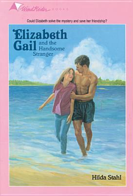 Elizabeth Gail and the Handsome Stranger (Elizabeth Gail Wind Rider Series #15) Hilda Stahl