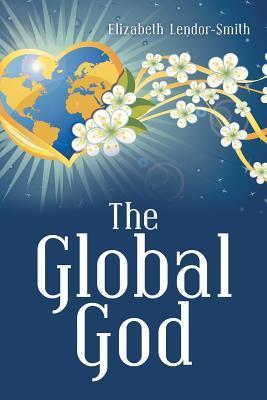 The Global God  by  Elizabeth Lendor-Smith