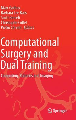 Computational Surgery and Dual Training: Computing, Robotics and Imaging Marc Garbey