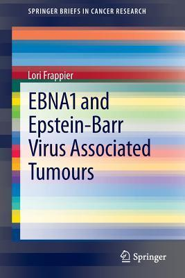 Ebna1 and Epstein-Barr Virus Associated Tumours  by  Lori D Frappier