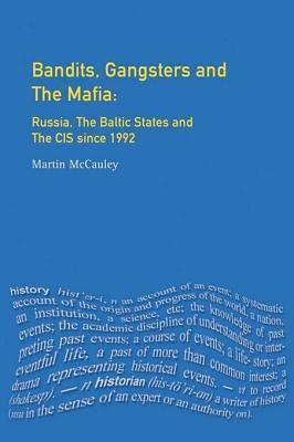Bandits, Gangsters and the Mafia: Russia, the Baltic States and the Cis Since 1991 Martin McCauley