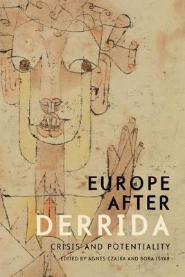Europe After Derrida: Crisis and Potentiality  by  Agnes Czajka