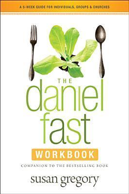 The Daniel Fast Group Experience: A 5-Week Participants Guide for the Bestselling Book Susan Gregory